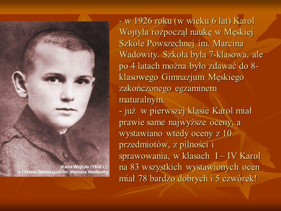 - w 1926 roku (w wieku 6 lat) Karol Wojtyła rozpoczął naukę w Męskiej Szkole Powszechnej im.