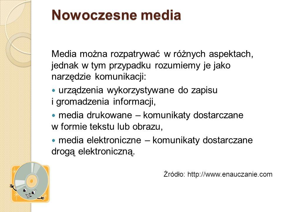 Nowoczesne media Media można rozpatrywać w różnych aspektach, jednak w tym przypadku rozumiemy je jako narzędzie komunikacji: