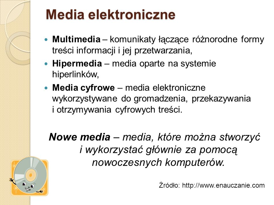 Media elektroniczne Multimedia – komunikaty łączące różnorodne formy treści informacji i jej przetwarzania,