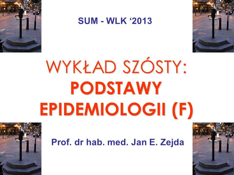 WYKŁAD SZÓSTY: PODSTAWY EPIDEMIOLOGII (F)