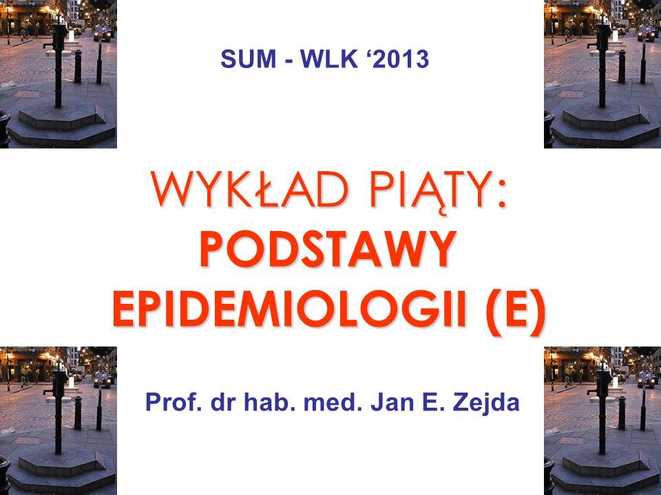WYKŁAD PIĄTY: PODSTAWY EPIDEMIOLOGII (E)