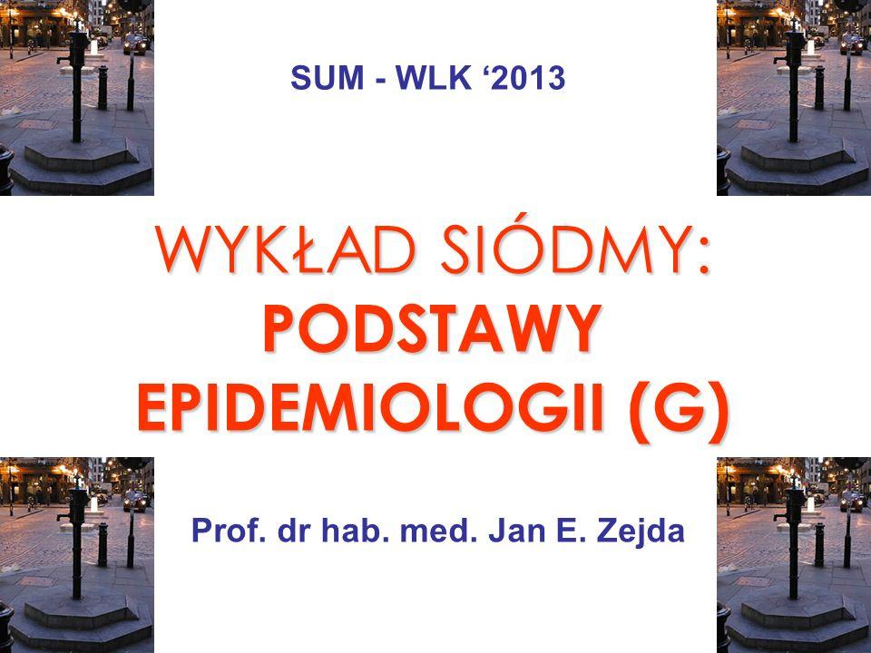 WYKŁAD SIÓDMY: PODSTAWY EPIDEMIOLOGII (G)