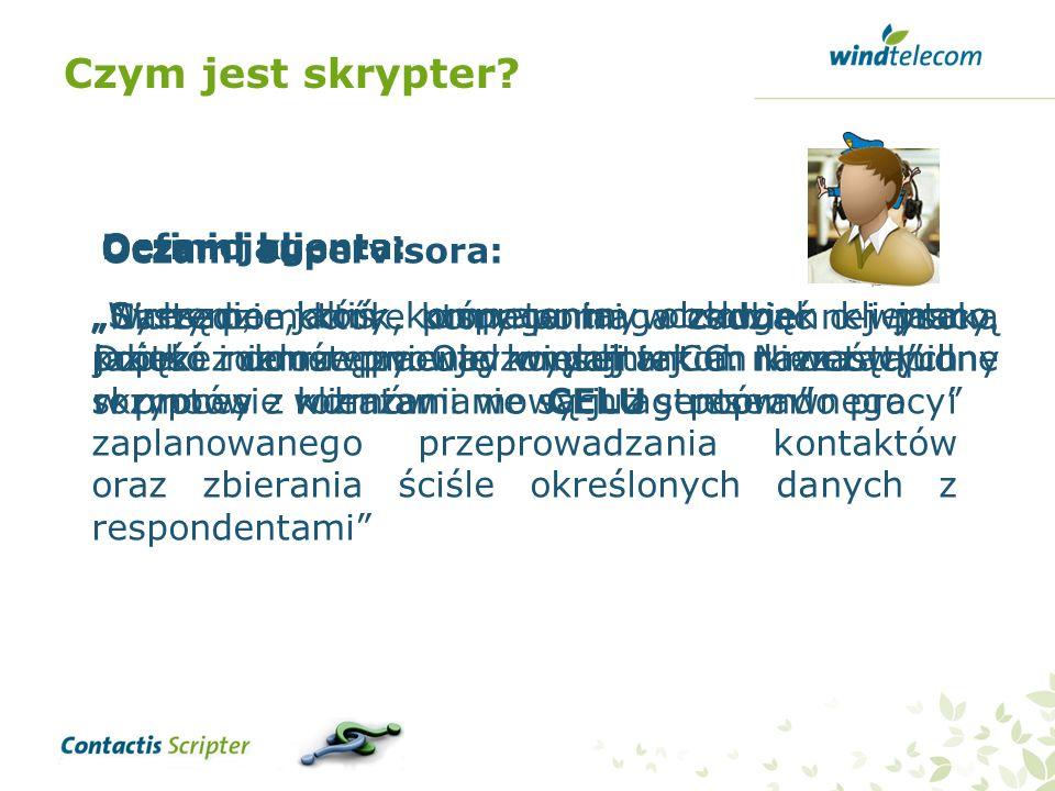 Czym jest skrypter Definicja: Oczami supervisora: Oczami klienta: