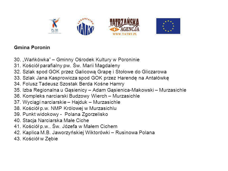 """Gmina Poronin 30. """"Wańkówka – Gminny Ośrodek Kultury w Poroninie. 31. Kościół parafialny pw. Św. Marii Magdaleny."""