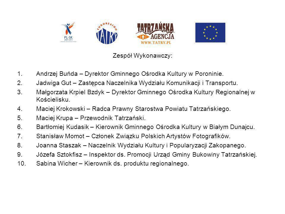 Zespół Wykonawczy:Andrzej Buńda – Dyrektor Gminnego Ośrodka Kultury w Poroninie.