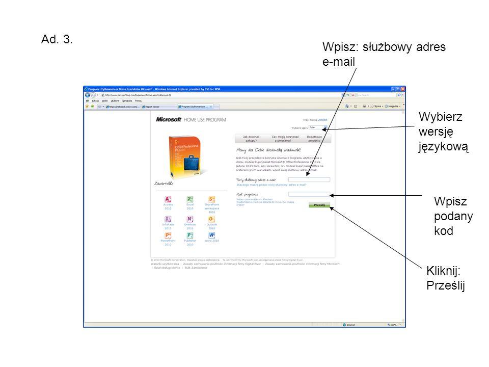Ad. 3. Wpisz: służbowy adres e-mail Wybierz wersję językową Wpisz podany kod Kliknij: Prześlij