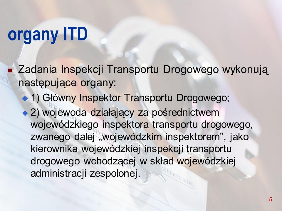 organy ITD Zadania Inspekcji Transportu Drogowego wykonują następujące organy: 1) Główny Inspektor Transportu Drogowego;