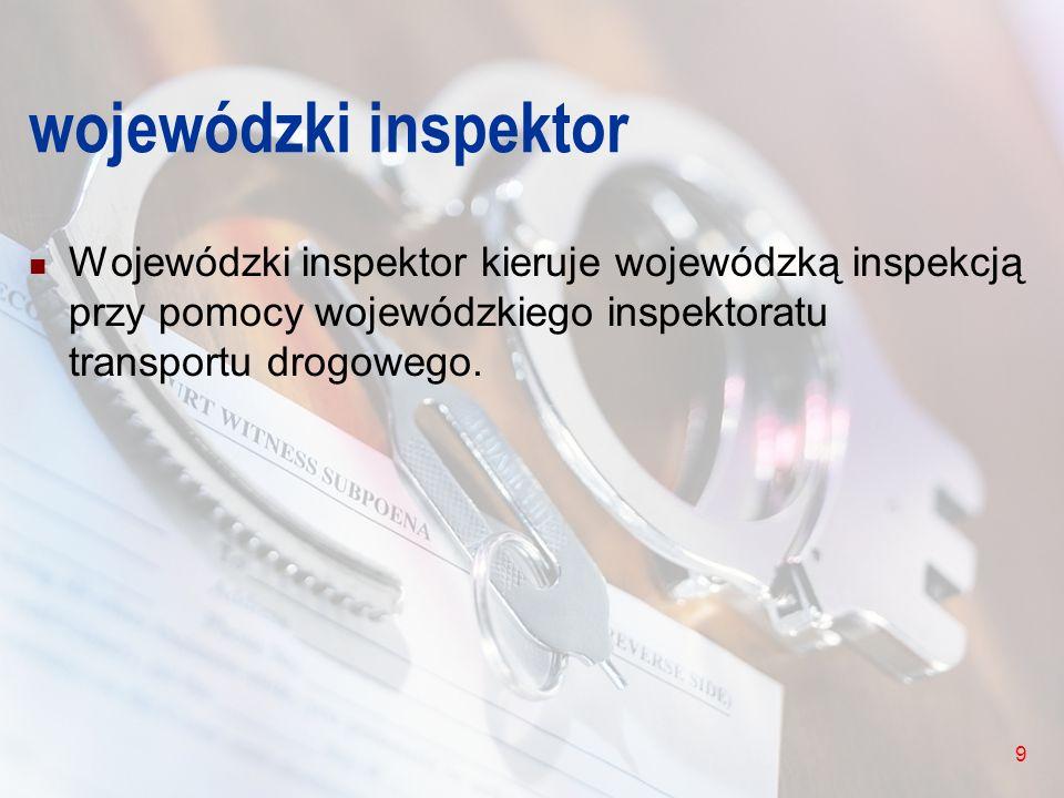 wojewódzki inspektor Wojewódzki inspektor kieruje wojewódzką inspekcją przy pomocy wojewódzkiego inspektoratu transportu drogowego.