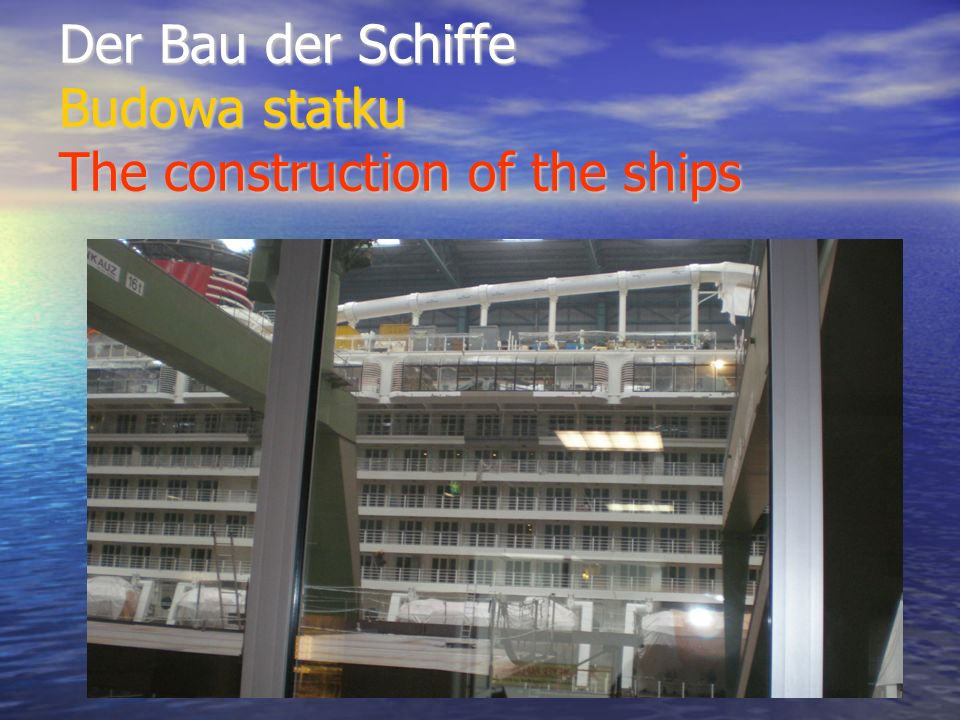 Der Bau der Schiffe Budowa statku The construction of the ships