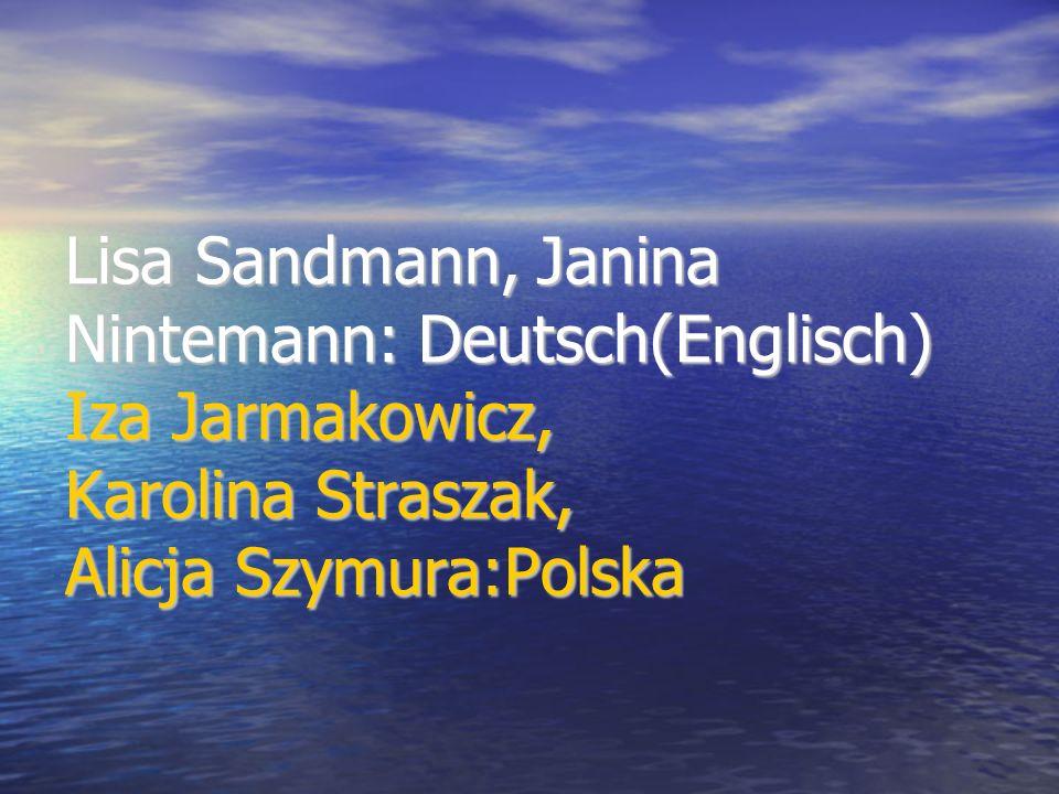 Lisa Sandmann, Janina Nintemann: Deutsch(Englisch) Iza Jarmakowicz, Karolina Straszak, Alicja Szymura:Polska