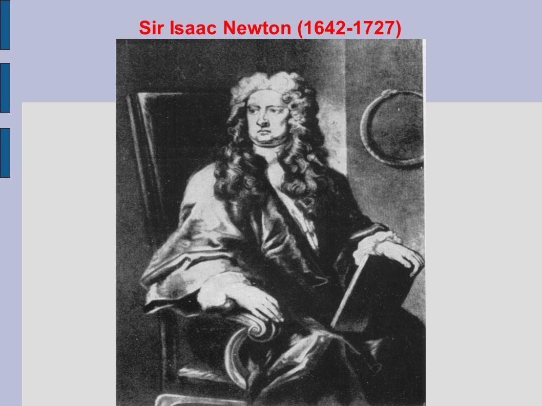 Sir Isaac Newton (1642-1727)