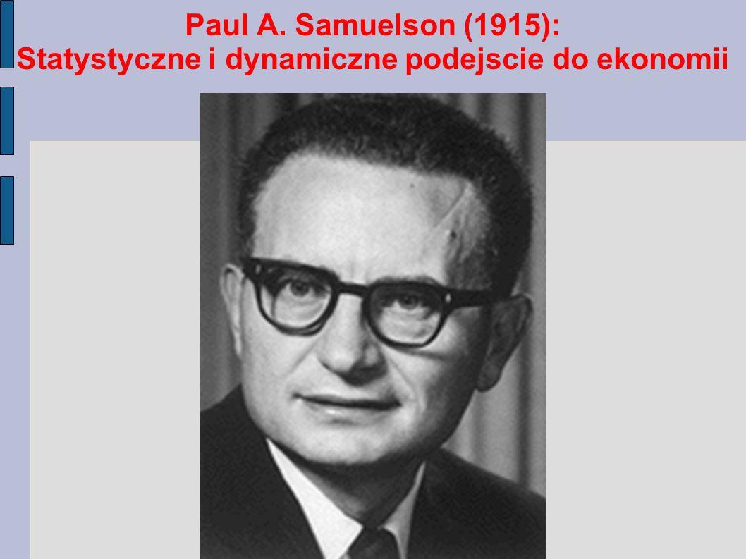 Paul A. Samuelson (1915): Statystyczne i dynamiczne podejscie do ekonomii