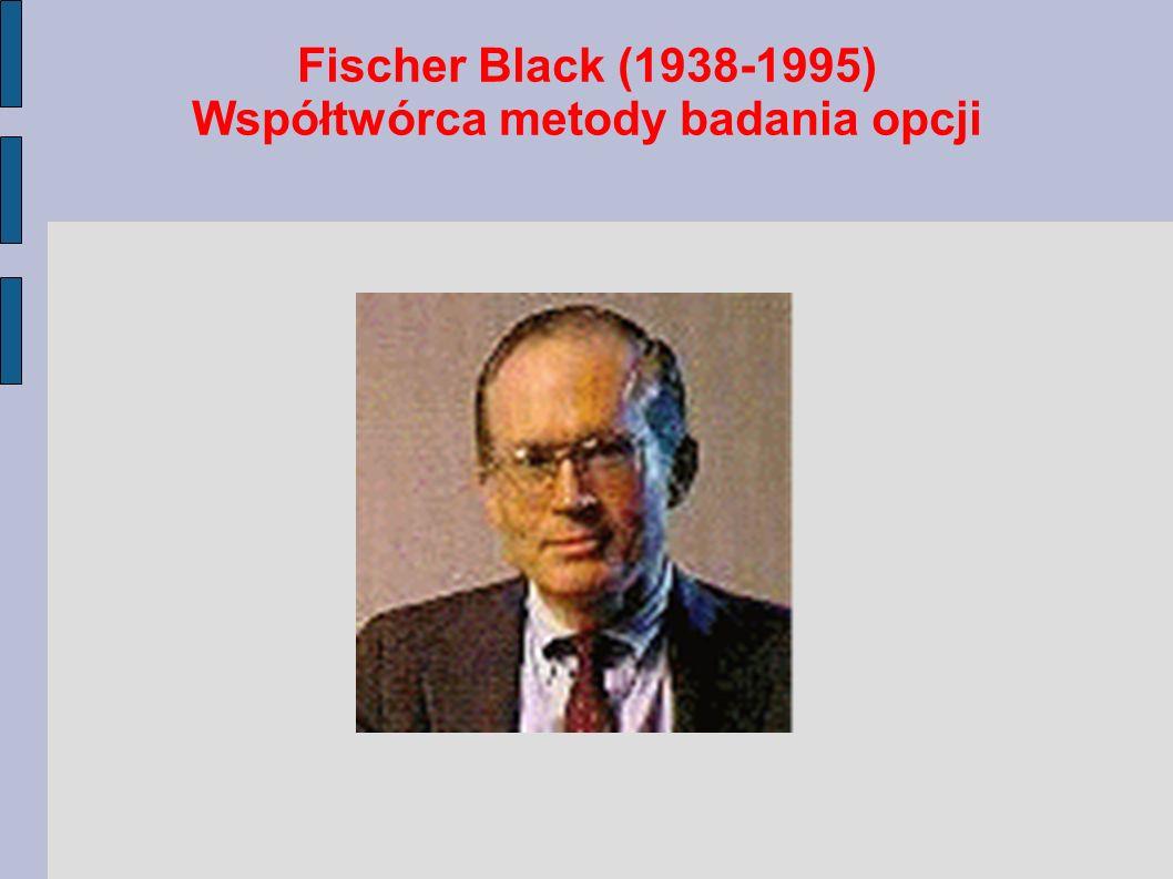 Fischer Black (1938-1995) Współtwórca metody badania opcji