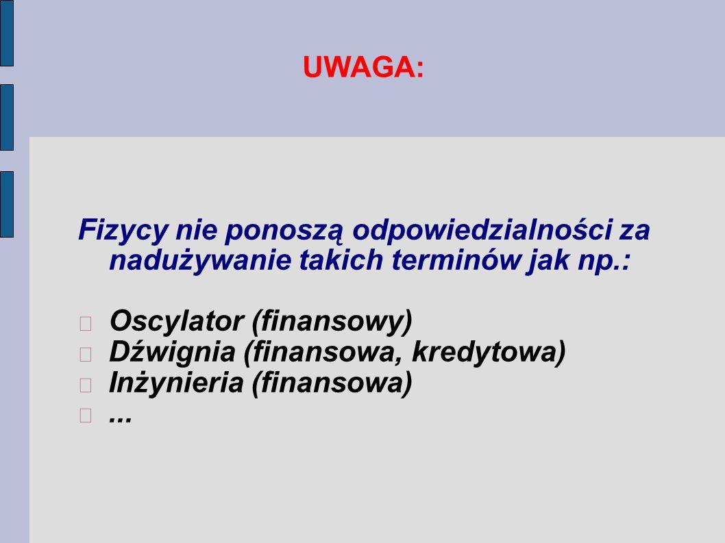 UWAGA: Fizycy nie ponoszą odpowiedzialności za nadużywanie takich terminów jak np.: Oscylator (finansowy)
