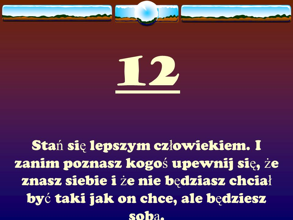 12 Stań się lepszym człowiekiem.
