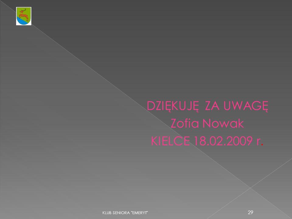 DZIĘKUJĘ ZA UWAGĘ Zofia Nowak KIELCE 18.02.2009 r.