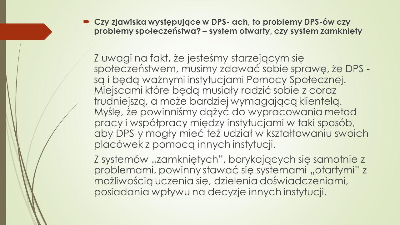 Czy zjawiska występujące w DPS- ach, to problemy DPS-ów czy problemy społeczeństwa – system otwarty, czy system zamknięty