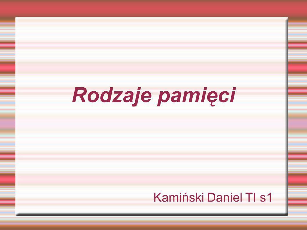 Rodzaje pamięci Kamiński Daniel TI s1