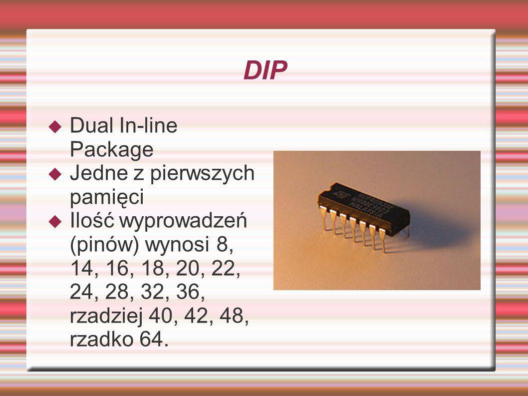 DIP Dual In-line Package Jedne z pierwszych pamięci