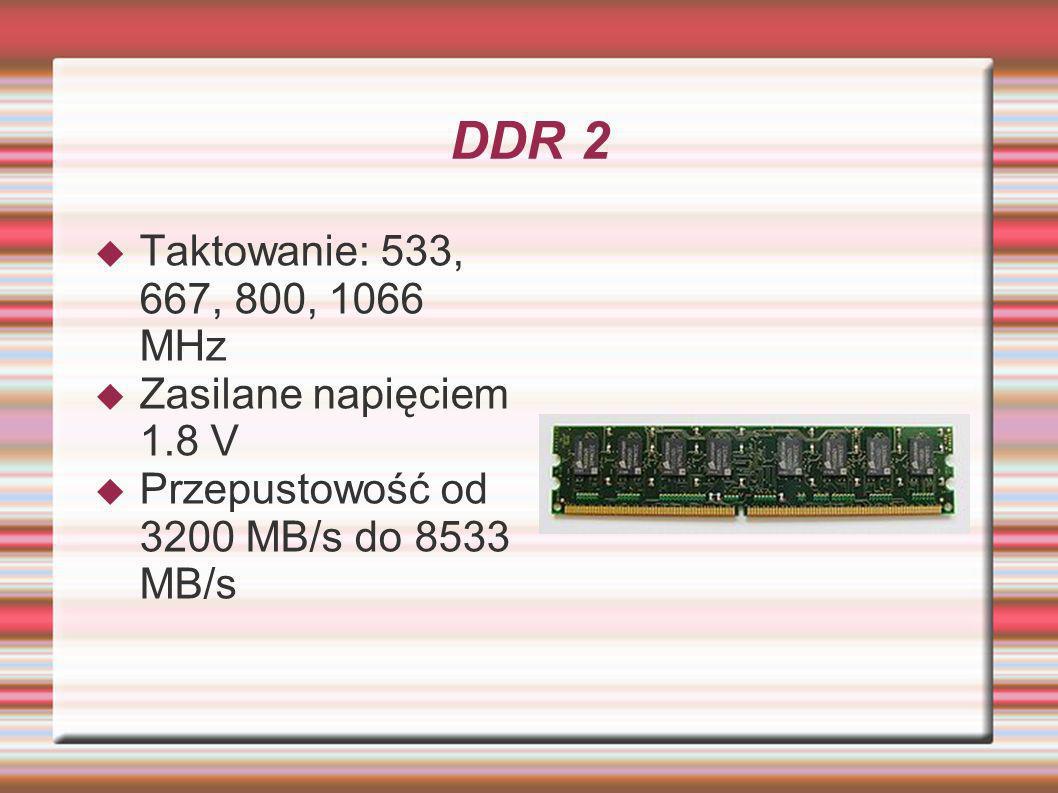 DDR 2 Taktowanie: 533, 667, 800, 1066 MHz Zasilane napięciem 1.8 V