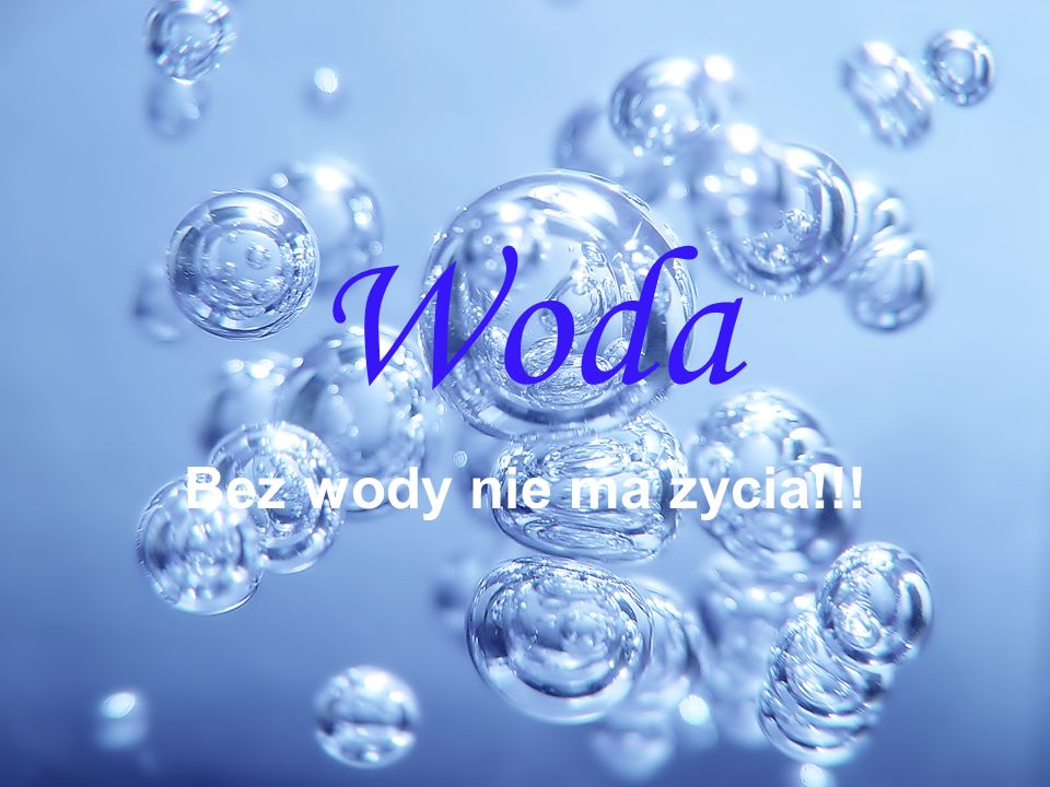 Woda Bez wody nie ma życia!!!