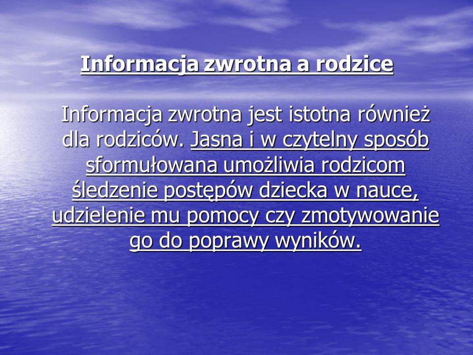 Informacja zwrotna a rodzice Informacja zwrotna jest istotna również dla rodziców.