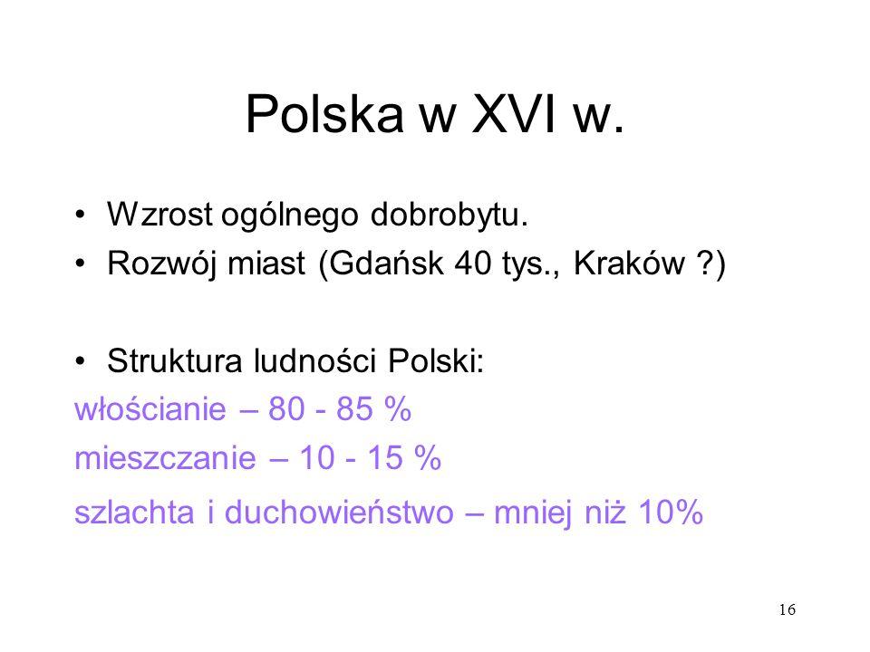 Polska w XVI w. Wzrost ogólnego dobrobytu.