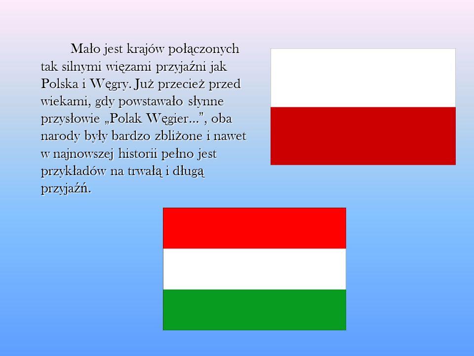 Mało jest krajów połączonych tak silnymi więzami przyjaźni jak Polska i Węgry.