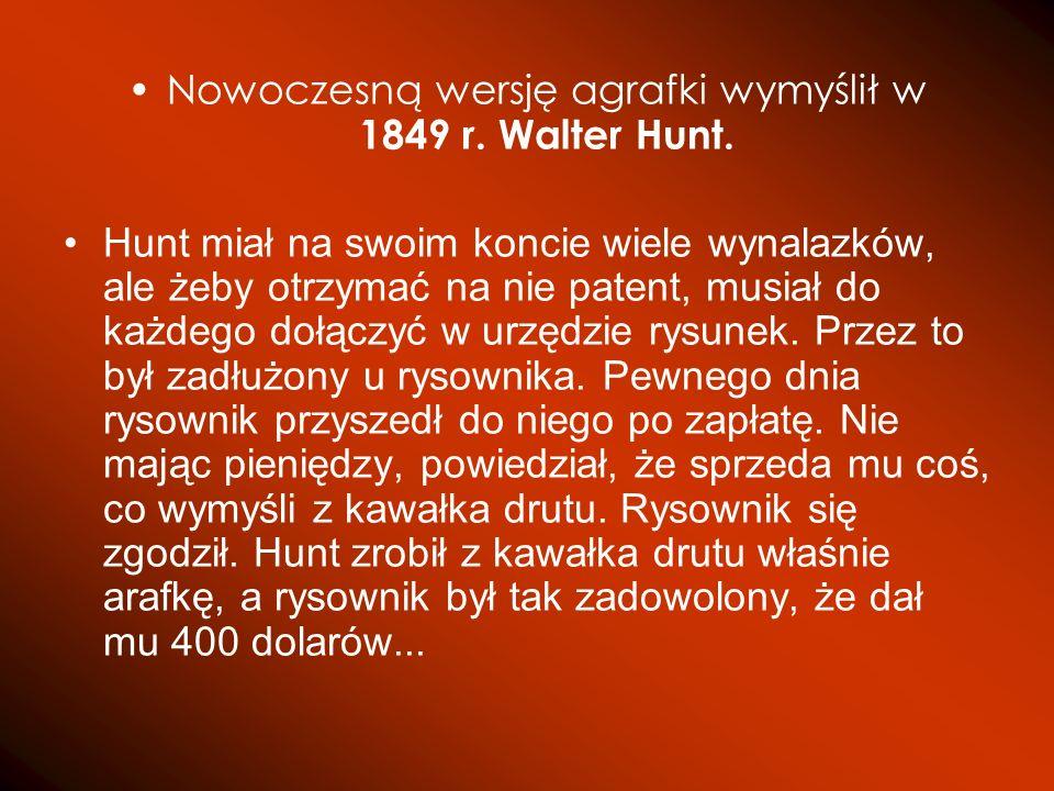 Nowoczesną wersję agrafki wymyślił w 1849 r. Walter Hunt.