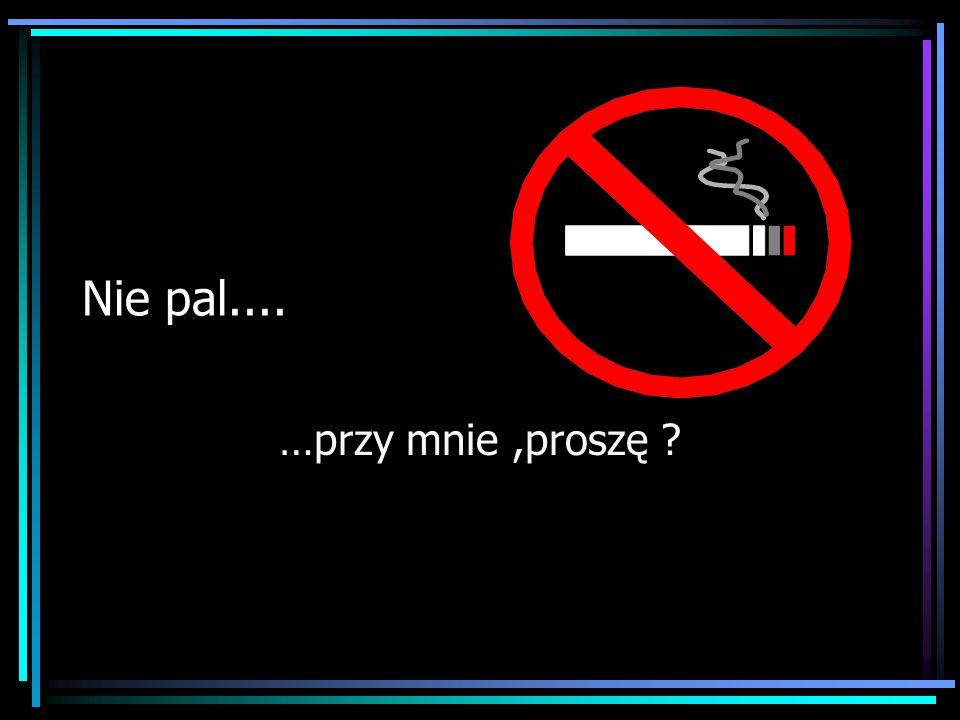 Nie pal.... …przy mnie ,proszę