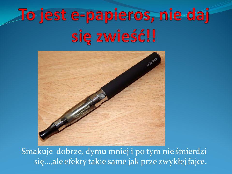 To jest e-papieros, nie daj się zwieść!!