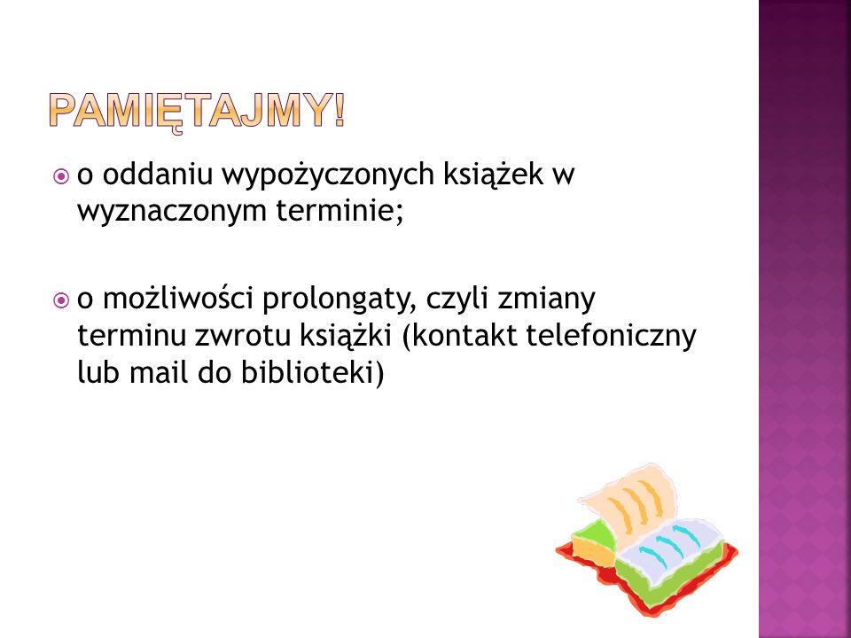 PAMIĘTAJMY! o oddaniu wypożyczonych książek w wyznaczonym terminie;