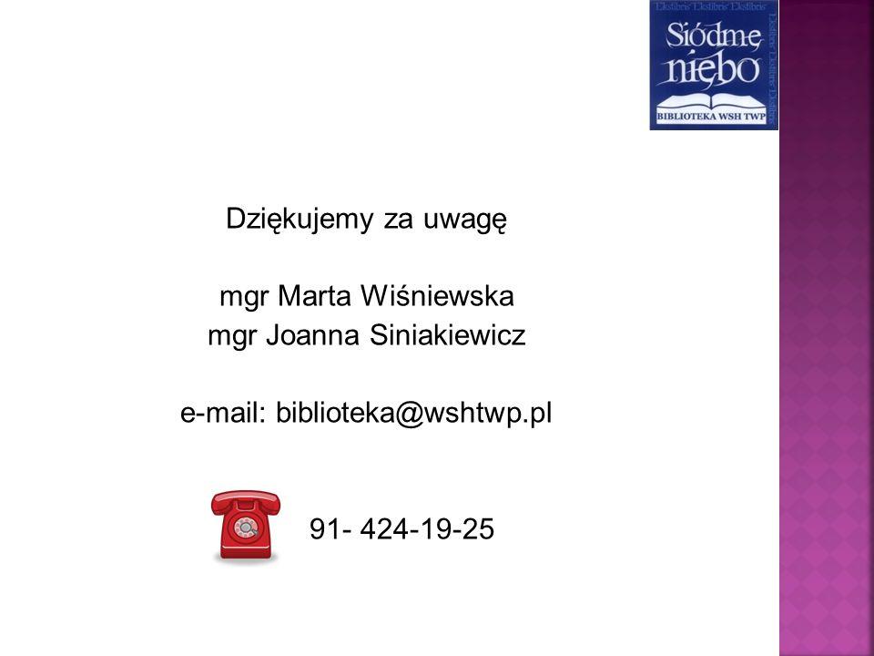 Dziękujemy za uwagę mgr Marta Wiśniewska mgr Joanna Siniakiewicz e-mail: biblioteka@wshtwp.pl 91- 424-19-25