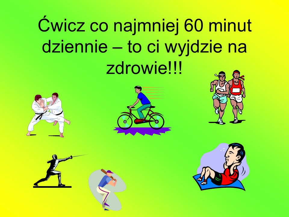 Ćwicz co najmniej 60 minut dziennie – to ci wyjdzie na zdrowie!!!
