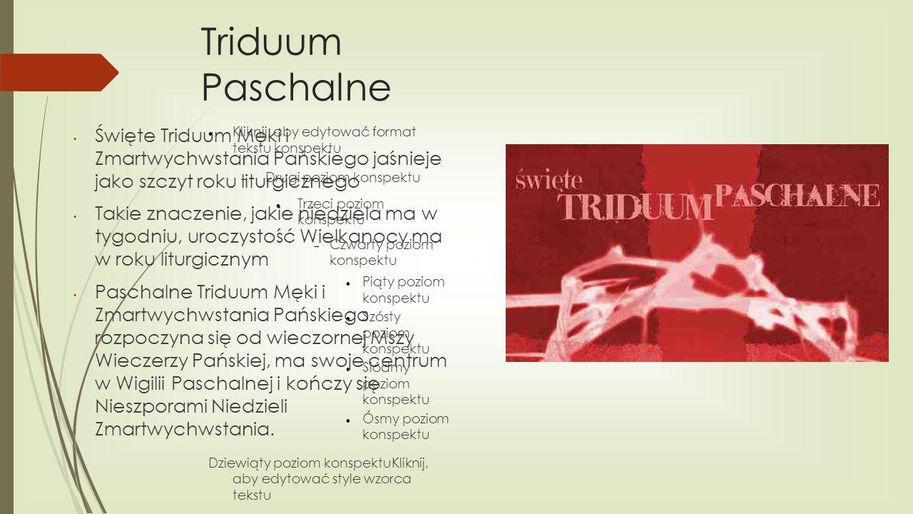 Triduum PaschalneŚwięte Triduum Męki i Zmartwychwstania Pańskiego jaśnieje jako szczyt roku liturgicznego.