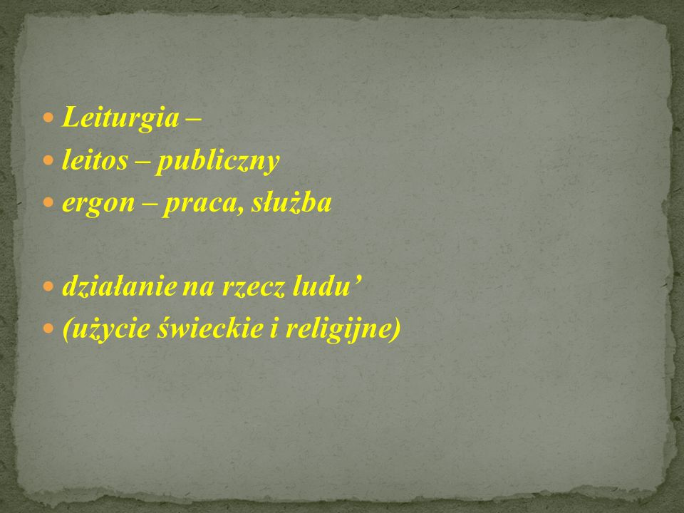 Leiturgia – leitos – publiczny. ergon – praca, służba.