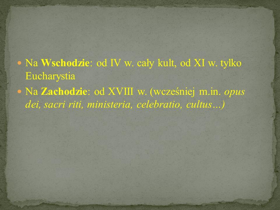Na Wschodzie: od IV w. cały kult, od XI w. tylko Eucharystia