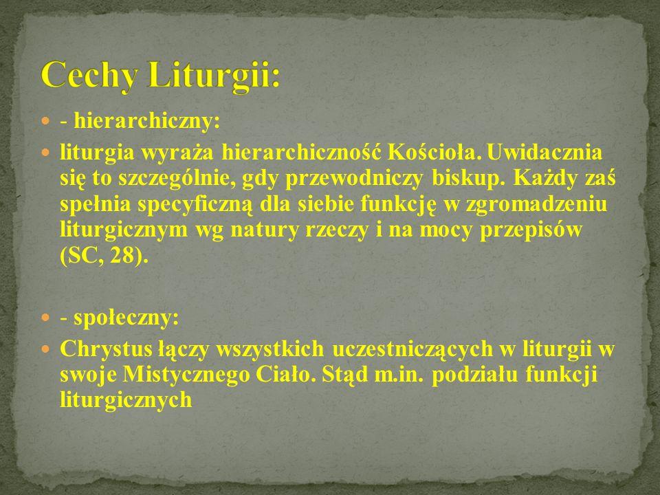 Cechy Liturgii: - hierarchiczny: