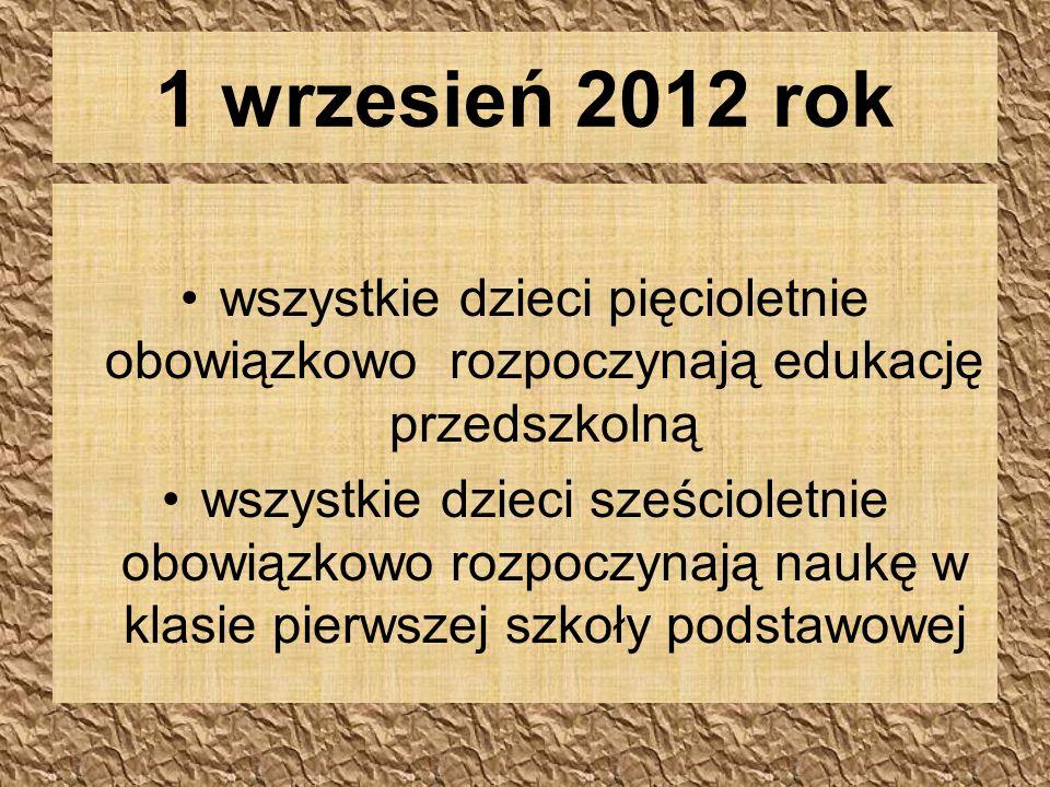 1 wrzesień 2012 rok wszystkie dzieci pięcioletnie obowiązkowo rozpoczynają edukację przedszkolną.