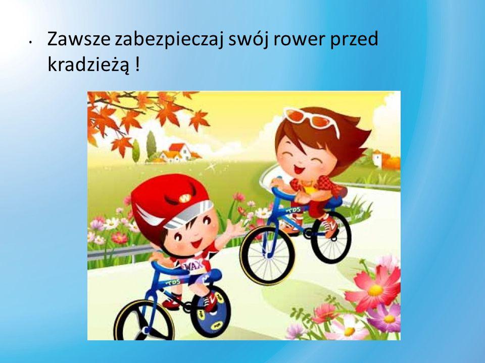 Zawsze zabezpieczaj swój rower przed kradzieżą !