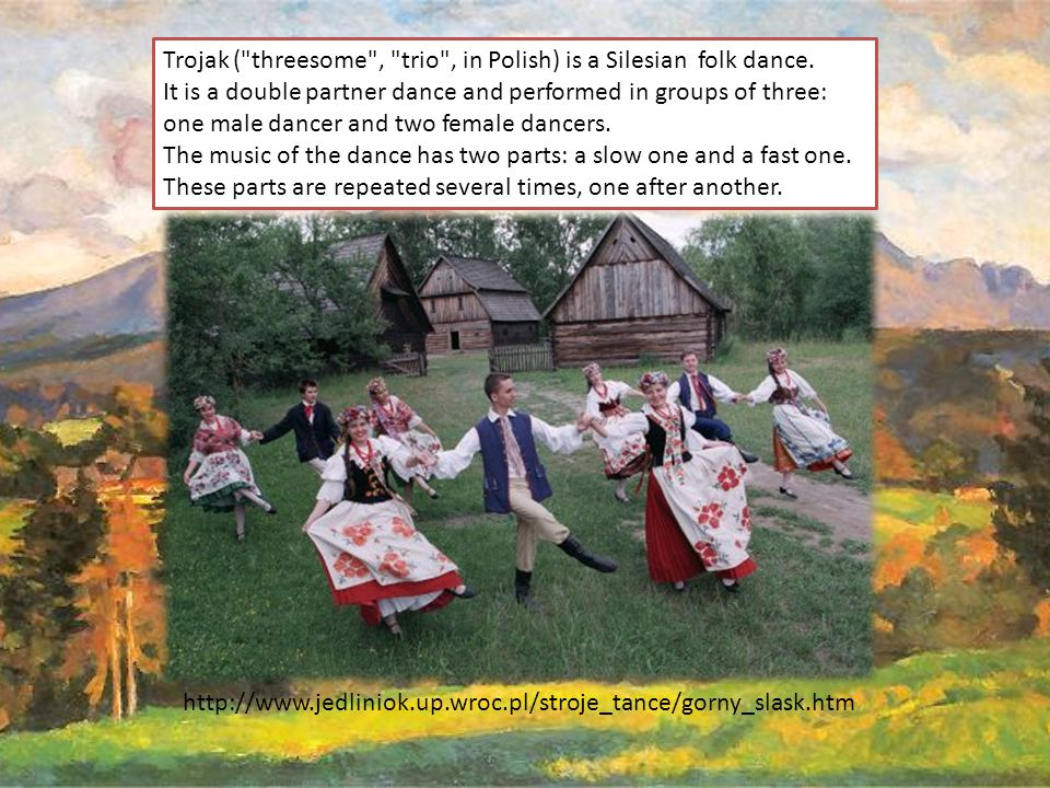 Trojak ( threesome , trio , in Polish) is a Silesian folk dance.