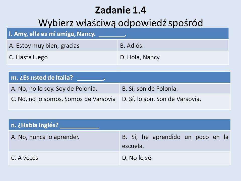 Zadanie 1.4 Wybierz właściwą odpowiedź spośród