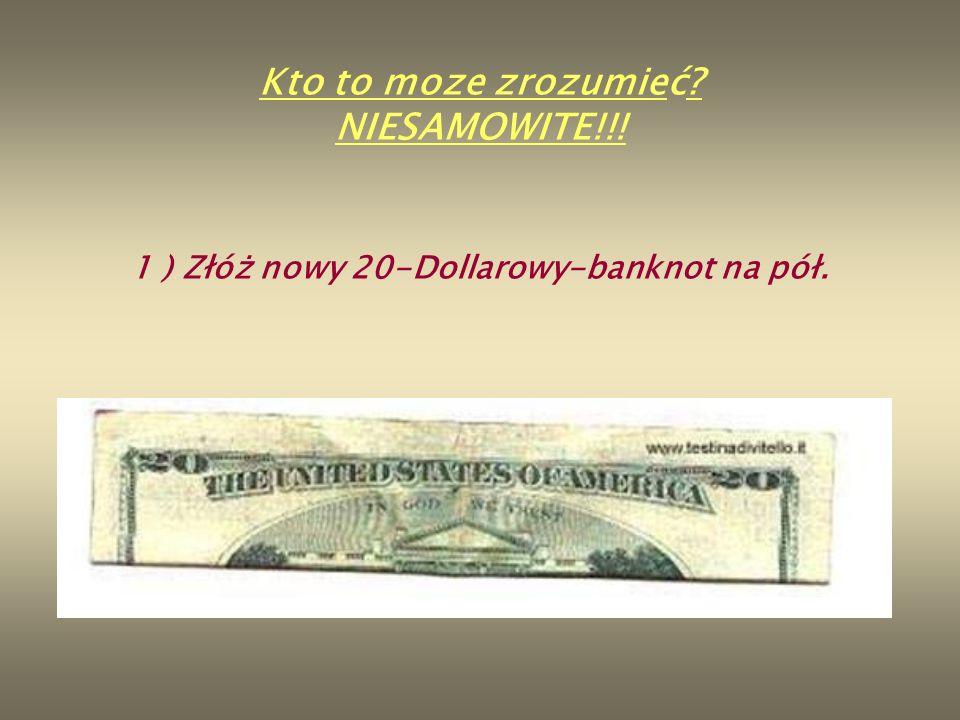 1 ) Złóż nowy 20-Dollarowy-banknot na pół.