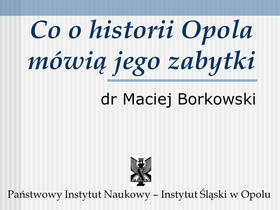 Co o historii Opola mówią jego zabytki