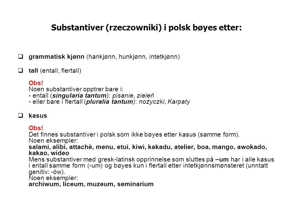 Substantiver (rzeczowniki) i polsk bøyes etter: