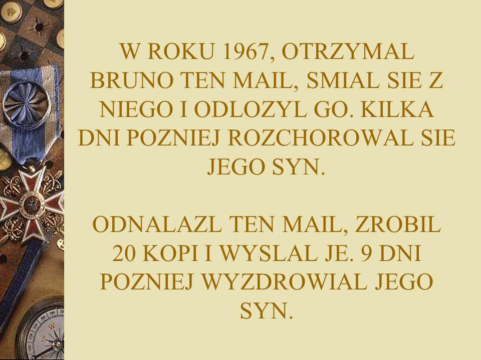 W ROKU 1967, OTRZYMAL BRUNO TEN MAIL, SMIAL SIE Z NIEGO I ODLOZYL GO