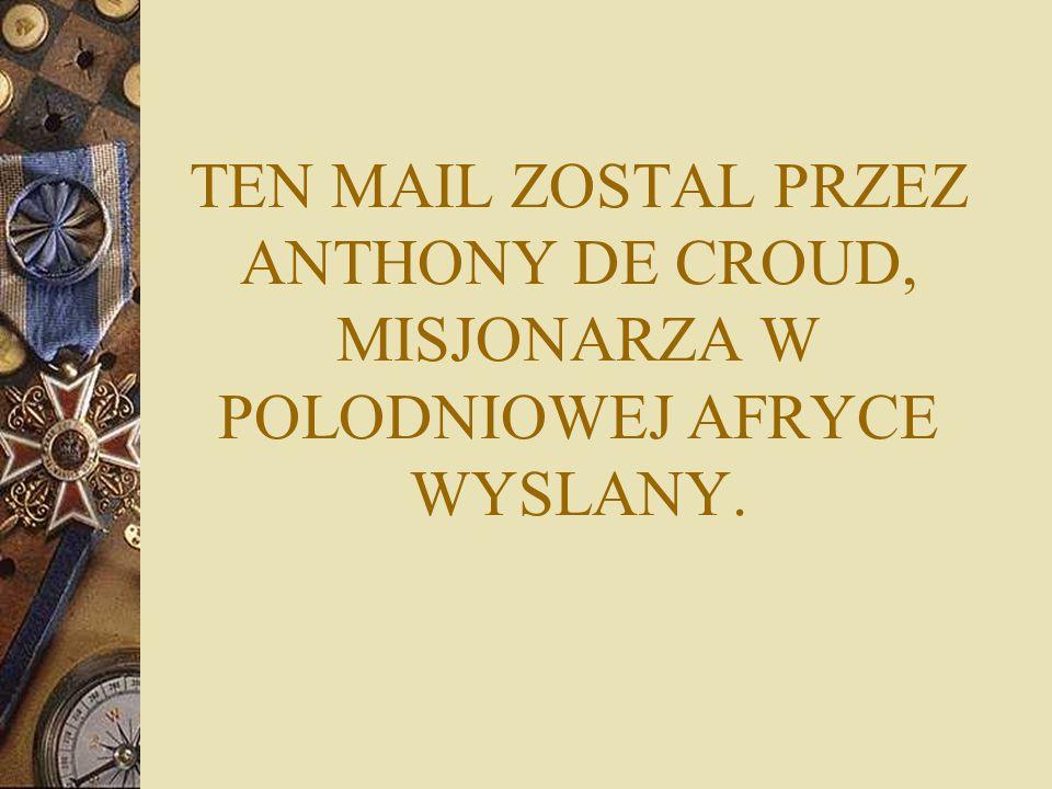 TEN MAIL ZOSTAL PRZEZ ANTHONY DE CROUD, MISJONARZA W POLODNIOWEJ AFRYCE WYSLANY.