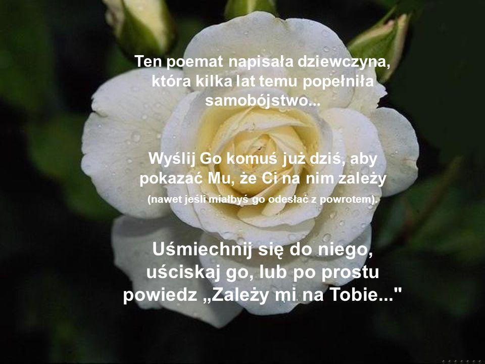 Ten poemat napisała dziewczyna, która kilka lat temu popełniła samobójstwo...