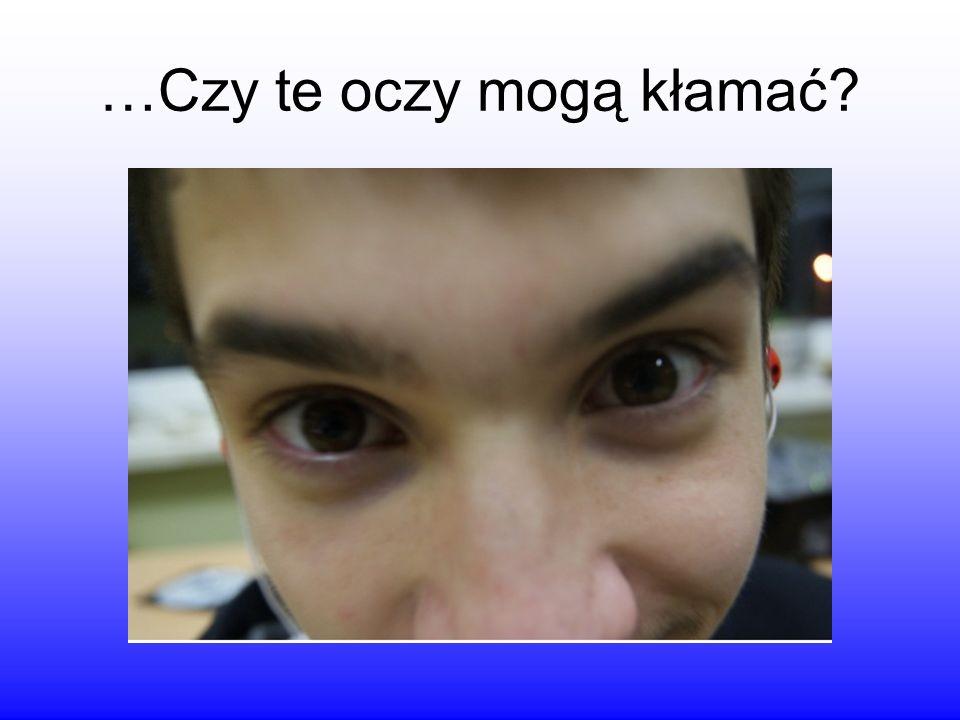 …Czy te oczy mogą kłamać