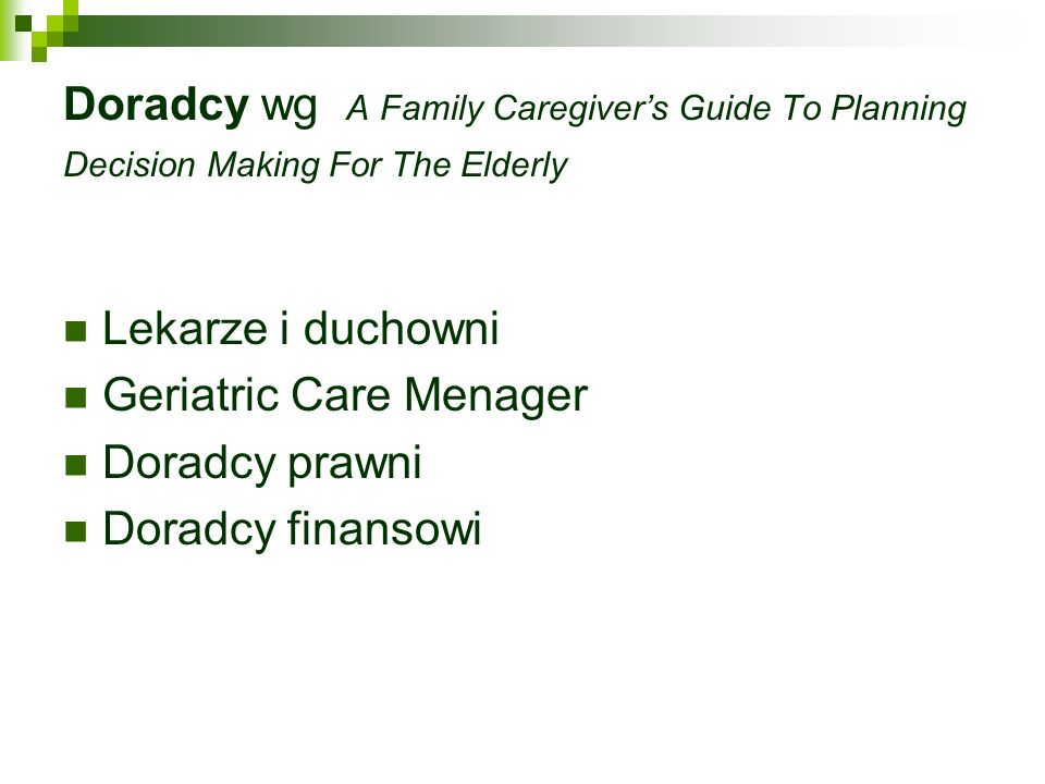 Doradcy wg A Family Caregiver's Guide To Planning Decision Making For The Elderly